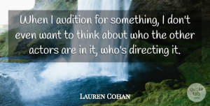 Lauren Cohan Quote About Thinking, Auditions, Actors: When I Audition For Something...