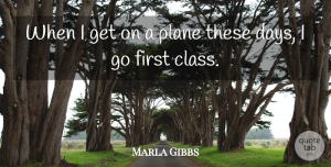 Marla Gibbs Quote About Plane: When I Get On A...