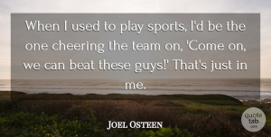 Cheer Quotes, Joel Osteen Quote About Sports, Cheer, Team: When I Used To Play...