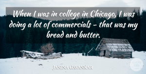 Janina Gavankar Quote About undefined: When I Was In College...