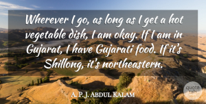 A. P. J. Abdul Kalam Quote About Food, Vegetable, Wherever: Wherever I Go As Long...