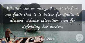 Violence Quotes, Mahatma Gandhi Quote About Altogether, Borders, Declare, Defending, Discard: Whether One Or Many I...