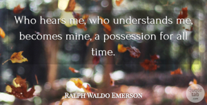 Leadership Quotes, Ralph Waldo Emerson Quote About Leadership, Education, Time: Who Hears Me Who Understands...