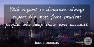 Joseph Addison Quote About Inspirational, People, Prudent: With Regard To Donations Always...
