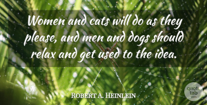 Robert A. Heinlein Quote About Love, Inspirational, Funny: Women And Cats Will Do...