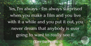 Clint Eastwood Quote About undefined: Yes Im Always Im Always...