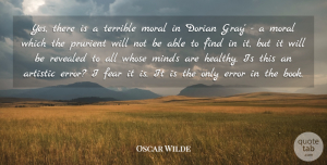 Fear Quotes, Oscar Wilde Quote About Artistic, Error, Fear, Minds, Moral: Yes There Is A Terrible...