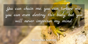 Peace Quotes, Mahatma Gandhi Quote About Inspirational, Wise, Peace: You Can Chain Me You...
