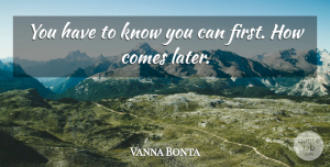 Vanna Bonta Quote About undefined: You Have To Know You...