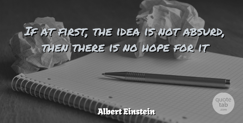 Albert Einstein Quote About Inspirational, Hope, Spiritual: If At First The Idea...