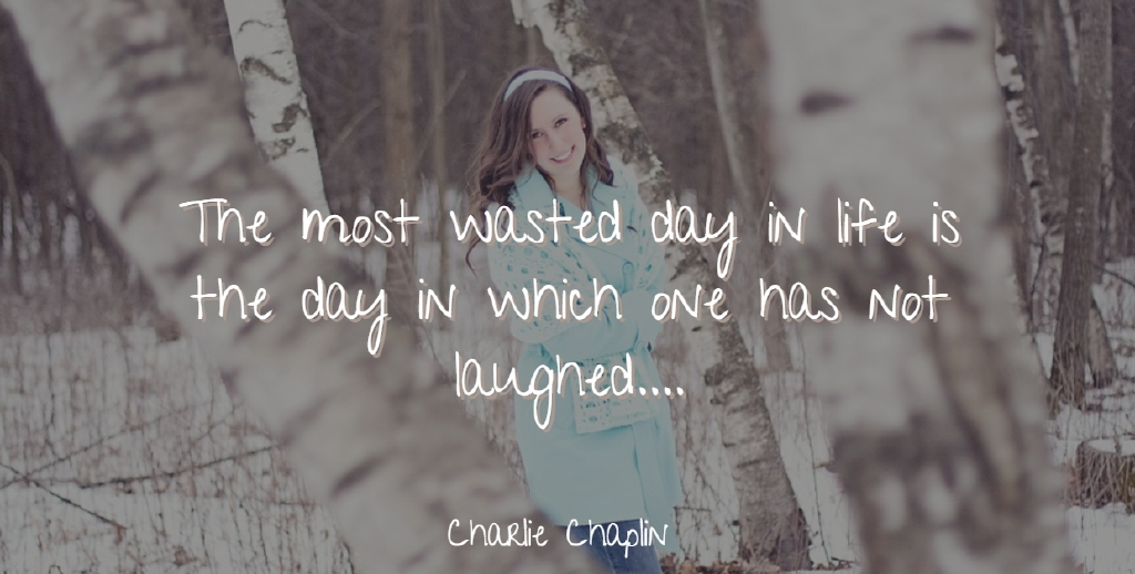 Charlie Chaplin Quote About Laughter, Life, Wasted: The Most Wasted Day In...