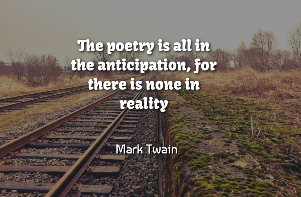 Mark Twain Quote About Reality, Anticipation, Poetry Is: The Poetry Is All In...