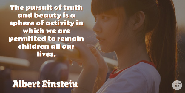 Albert Einstein Quote About Beauty, Girly, Children: The Pursuit Of Truth And...