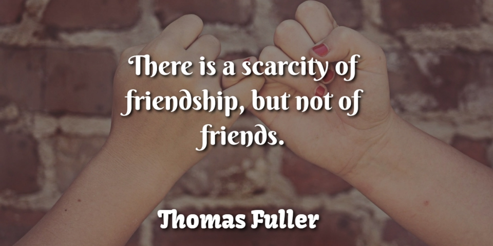 Thomas Fuller Quote About Friendship: There Is A Scarcity Of...