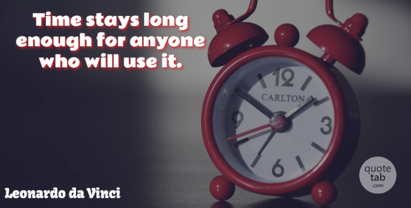 Leonardo da Vinci Quote About Inspirational, Life, Time: Time Stays Long Enough For...