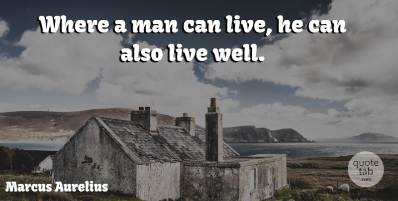Marcus Aurelius Quote About Philosophical, Men, Live Well: Where A Man Can Live...