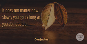 Inspirational Quotes, Confucius Quote About Inspirational, Motivational, Positive: It Does Not Matter How...