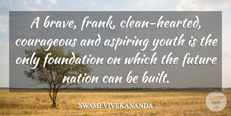 Swami Vivekananda Quote About Motivational, Brave, Foundation: A Brave Frank Clean Hearted...