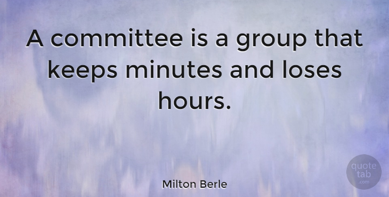 Milton Berle Quote About Inspirational, Funny, Witty: A Committee Is A Group...