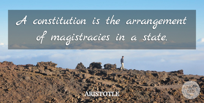 Aristotle Quote About Philosophical, Constitution, States: A Constitution Is The Arrangement...