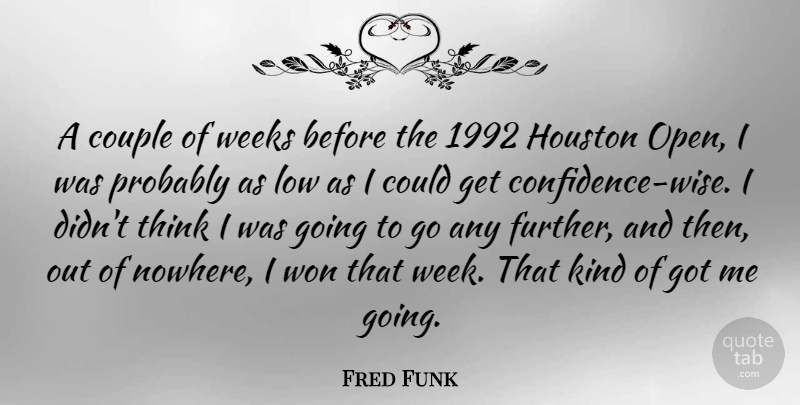 Fred Funk Quote About Couple, Houston, Low, Weeks, Won: A Couple Of Weeks Before...