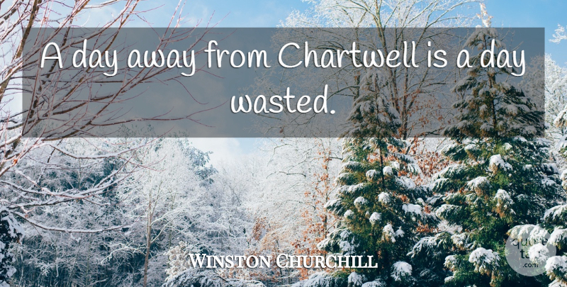 Winston Churchill Quote About Leisure: A Day Away From Chartwell...