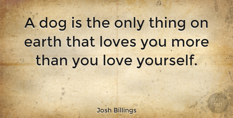 Josh Billings Quote About Love, Friendship, Dog: A Dog Is The Only...
