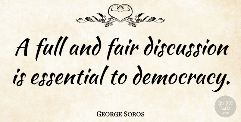 George Soros Quote About Political, Democracy, Investing: A Full And Fair Discussion...