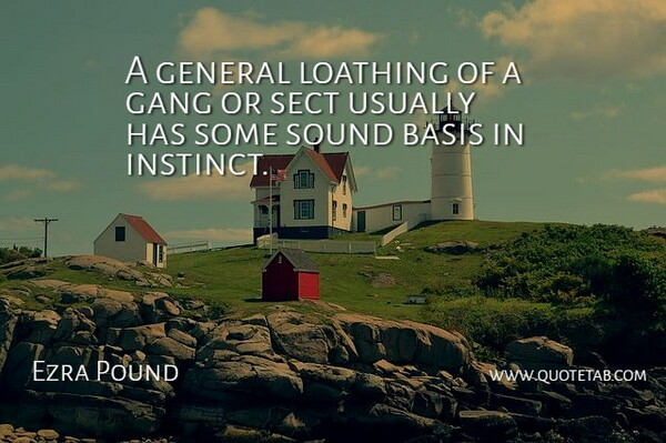 Ezra Pound Quote About Loathing, Sound, Gang: A General Loathing Of A...