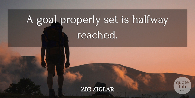 Zig Ziglar Quote About Inspirational, Life, Motivational: A Goal Properly Set Is...