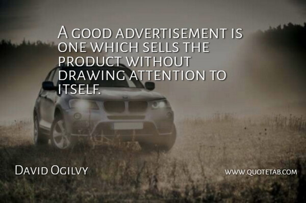 David Ogilvy Quote About Business, Drawing, Attention: A Good Advertisement Is One...