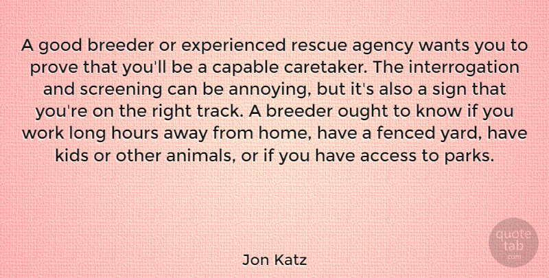 Jon Katz Quote About Access, Agency, Capable, Good, Home: A Good Breeder Or Experienced...