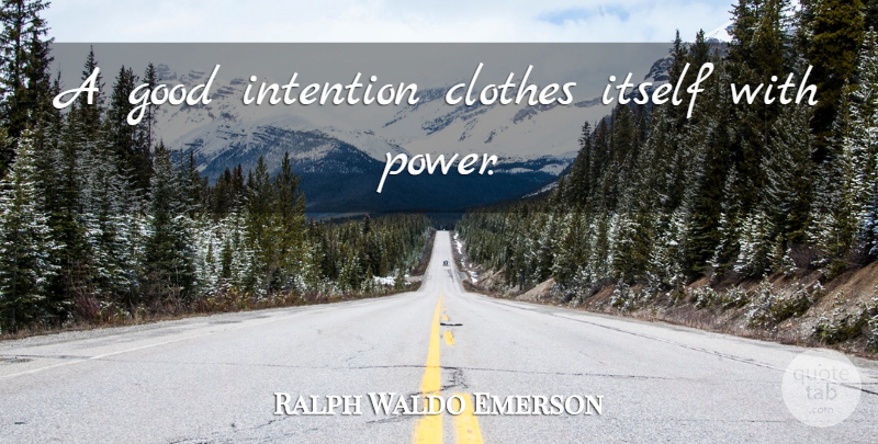 Ralph Waldo Emerson Quote About Motivational, Clothes, Pebbles: A Good Intention Clothes Itself...