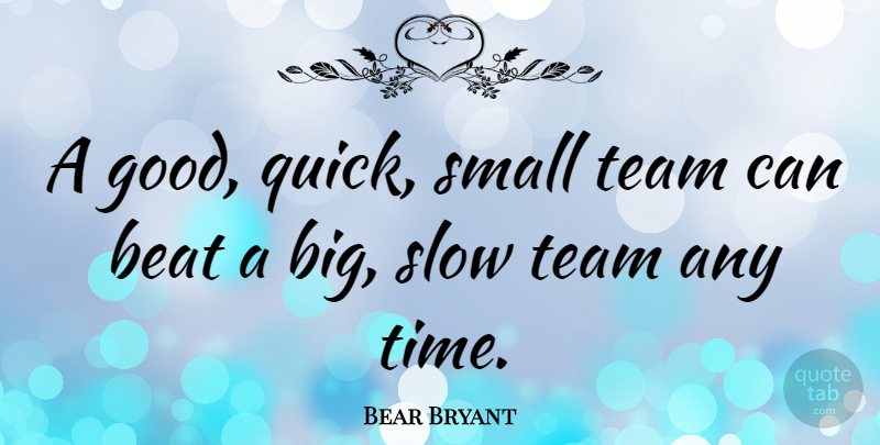 Bear Bryant Quote About Team, Believe, Alabama Football: A Good Quick Small Team...