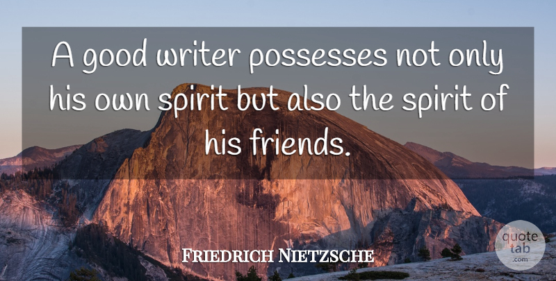 Friedrich Nietzsche Quote About Friendship, Writing, Spirit: A Good Writer Possesses Not...