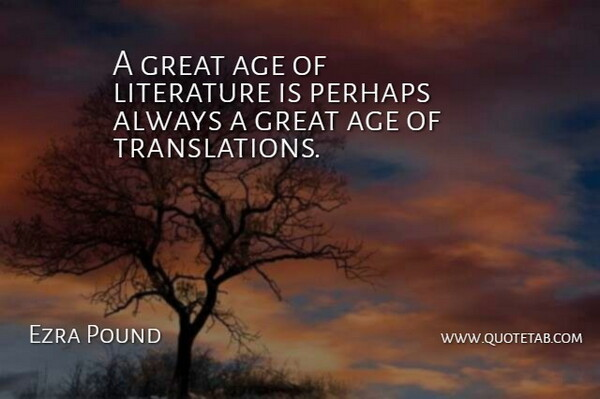 Ezra Pound Quote About Age, Literature, Language: A Great Age Of Literature...