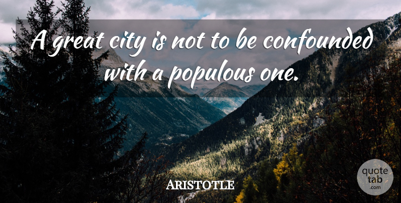 Aristotle Quote About Philosophical, Cities, City Life: A Great City Is Not...