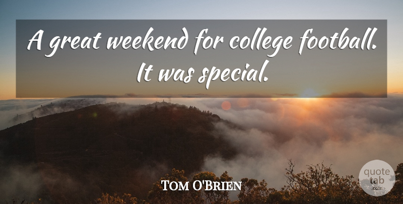 Tom O'Brien Quote About College, Great, Weekend: A Great Weekend For College...