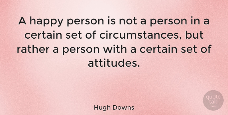 Hugh Downs Quote About Positive, Being Happy, Attitude: A Happy Person Is Not...