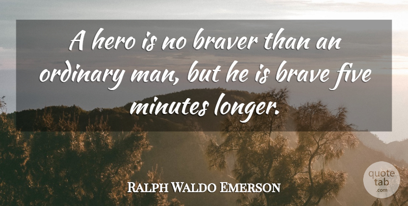 Ralph Waldo Emerson Quote About Love, Inspirational, Motivational: A Hero Is No Braver...