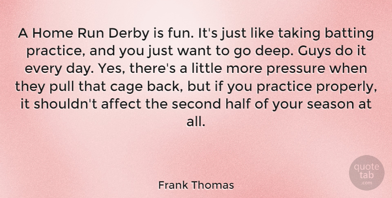 Frank Thomas Quote About Affect, Batting, Cage, Derby, Guys: A Home Run Derby Is...