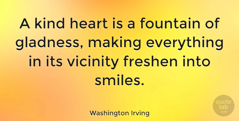 Washington Irving Quote About Life, Happiness, Smile: A Kind Heart Is A...