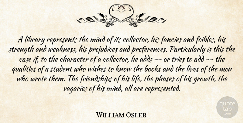William Osler Quote About Book, Character, Men: A Library Represents The Mind...