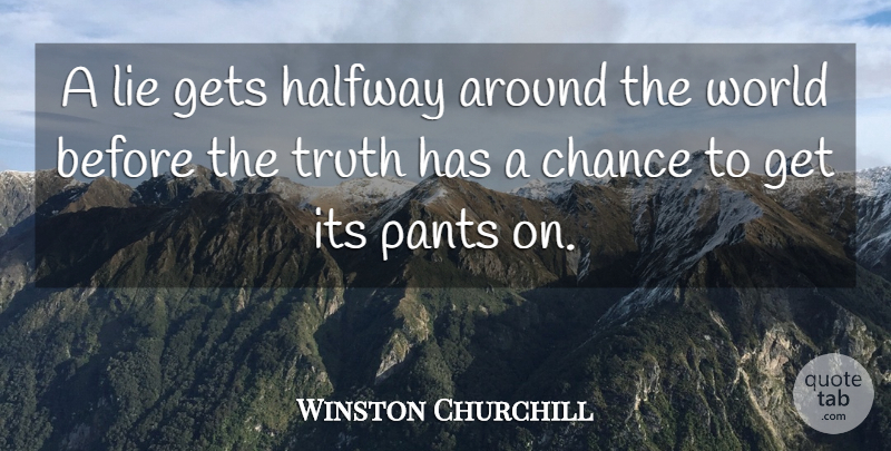 Winston Churchill Quote About Funny, Truth, Honesty: A Lie Gets Halfway Around...
