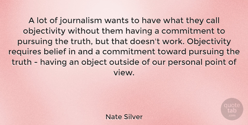 Nate Silver Quote About Commitment, Views, Objectivity: A Lot Of Journalism Wants...