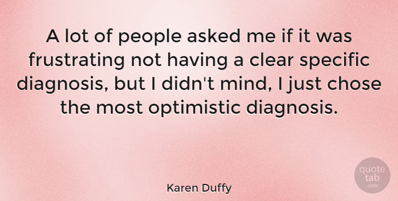 Karen Duffy Quote About Optimistic, People, Mind: A Lot Of People Asked...