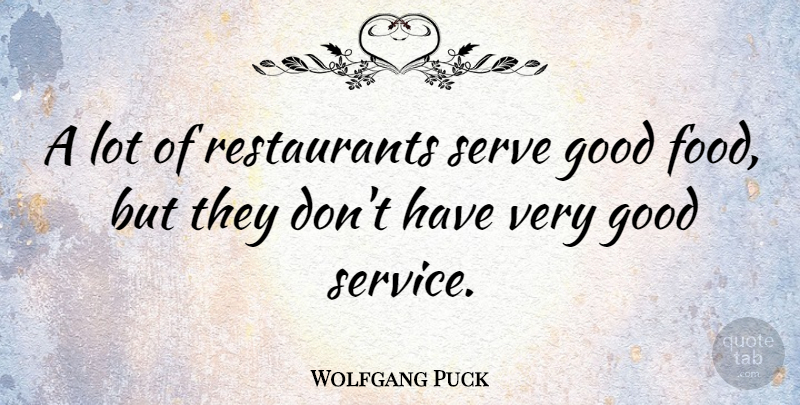 Wolfgang Puck Quote About Good Food, Restaurants, Very Good: A Lot Of Restaurants Serve...