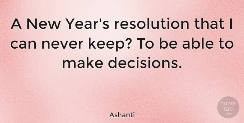 Ashanti Quote About New Year, Years, Decision: A New Years Resolution That...