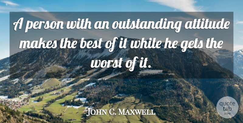 John C. Maxwell Quote About Attitude, Stay Positive, Outstanding: A Person With An Outstanding...
