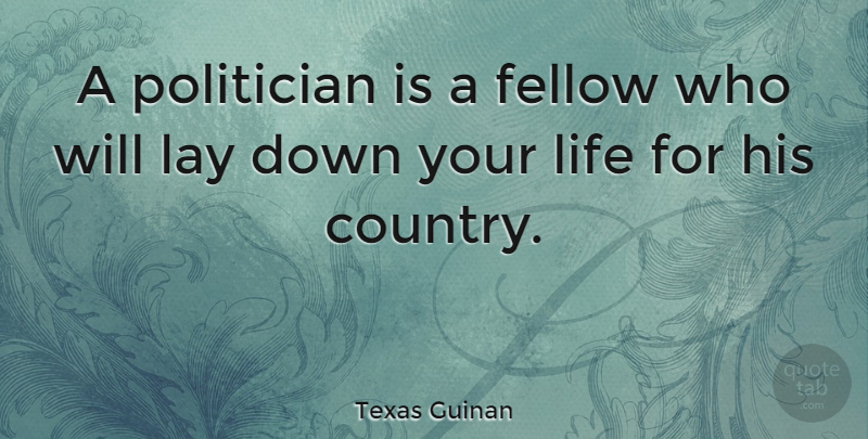 Texas Guinan Quote About Country, Political Will, Funny Political: A Politician Is A Fellow...
